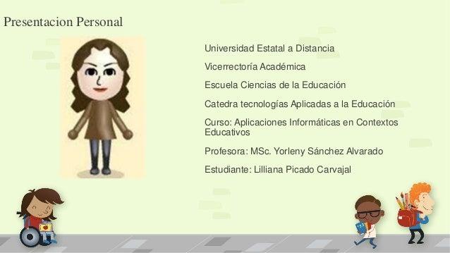 Presentacion Personal Universidad Estatal a Distancia Vicerrectoría Académica Escuela Ciencias de la Educación Catedra tec...