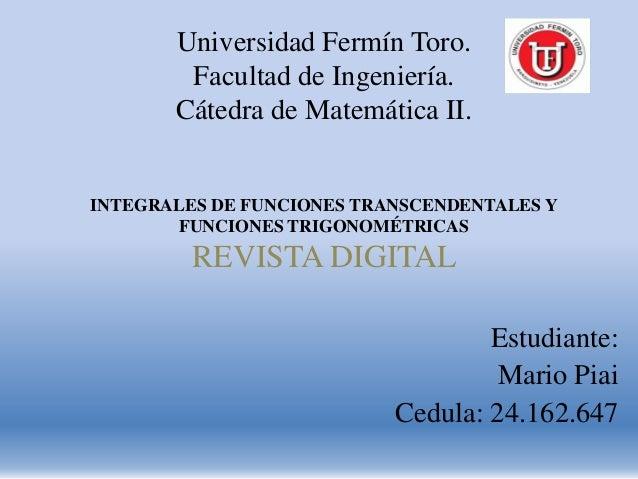 Universidad Fermín Toro.        Facultad de Ingeniería.       Cátedra de Matemática II.INTEGRALES DE FUNCIONES TRANSCENDEN...