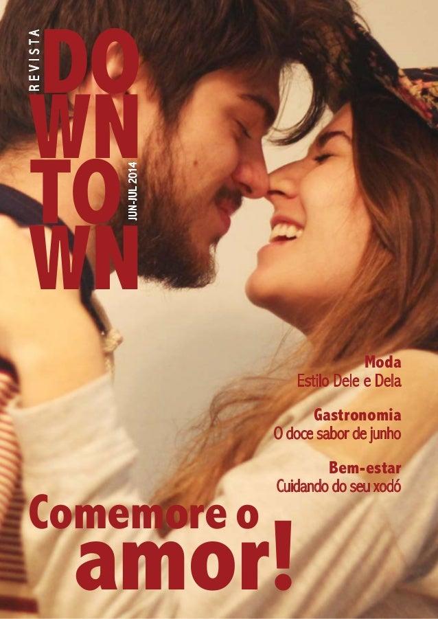 DO WN TO WN Revista Jun-Jul2014 o Moda Estilo Dele e Dela Gastronomia O doce sabor de junho Bem-estar Cuidando do seu xodó...