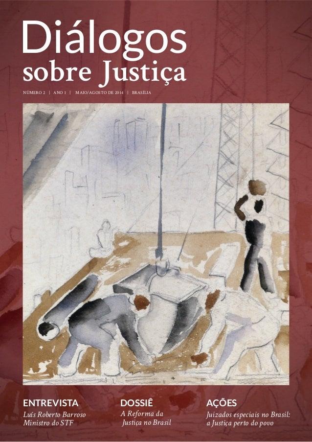 1 Diálogos sobre Justiça Diálogos NÚMERO 2 | ANO 1 | MAIO/AGOSTO DE 2014 | BRASÍLIA sobre Justiça DOSSIÊ A Reforma da Just...