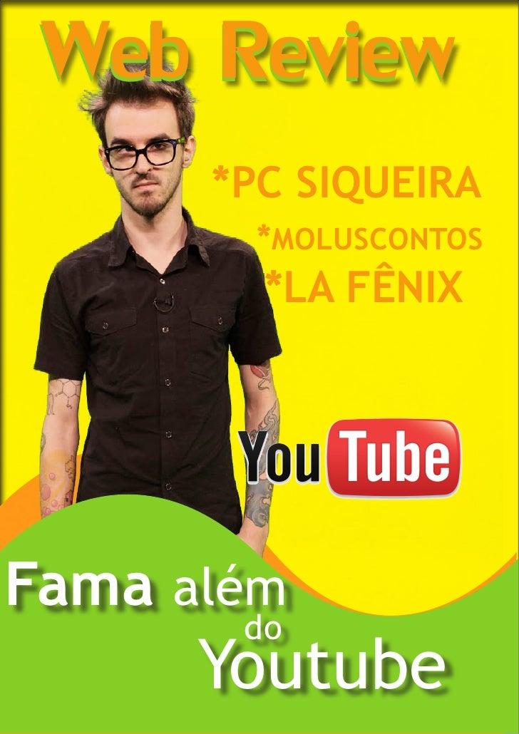 Web Review      *PC SIQUEIRA        *MOLUSCONTOS        *LA FÊNIXFama além       do      Youtube