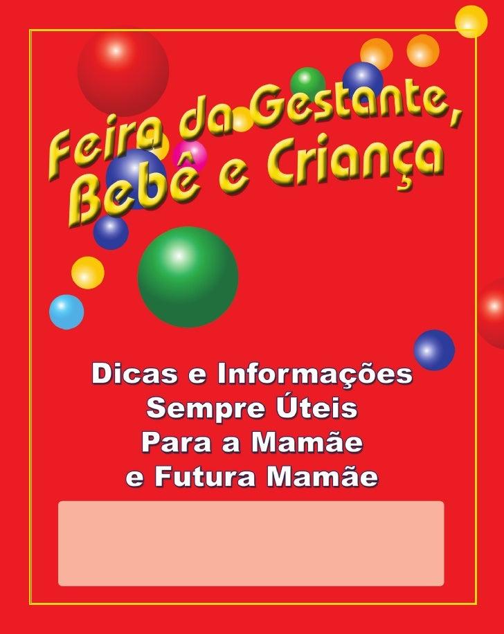 Mamães e Gestantes        A Feira da Gestante, Bebê e Criança, já realizou mais de        150 edições, todas com total suc...