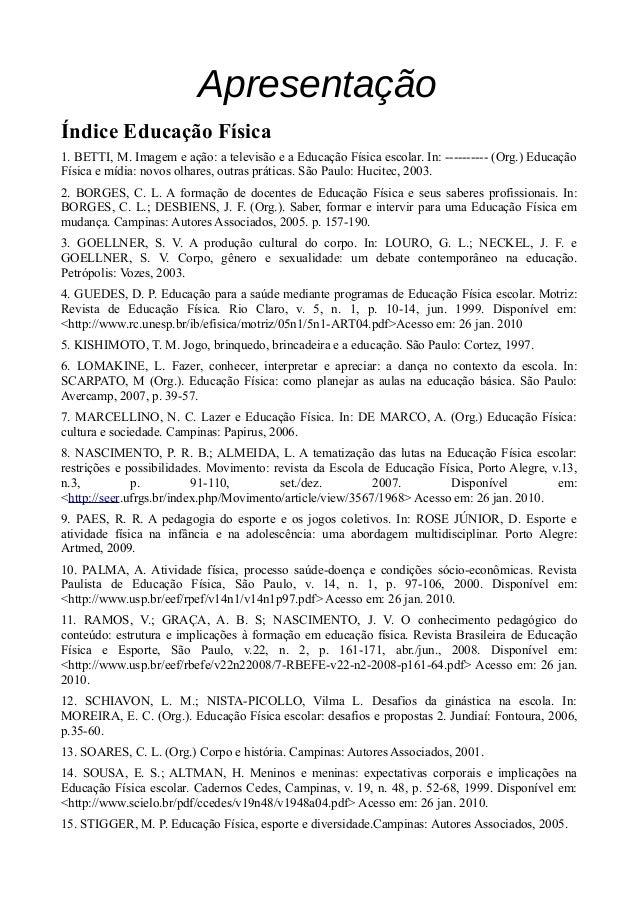 Apresentação Índice Educação Física 1. BETTI, M. Imagem e ação: a televisão e a Educação Física escolar. In: ---------- (O...