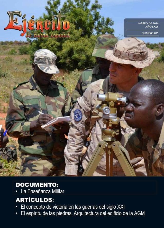 MARZO DE 2014 AÑO LXXV NÚMERO 875  DOCUMENTO: • La Enseñanza Militar ARTÍCULOS: • El concepto de victoria en las guerras...