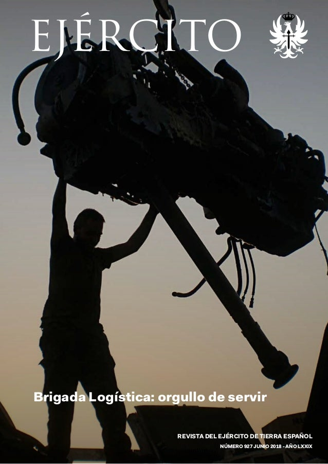 5d00b21732 REVISTA DEL EJÉRCITO DE TIERRA ESPAÑOL NÚMERO 927 JUNIO 2018 - AÑO LXXIX  Brigada Logística  ...