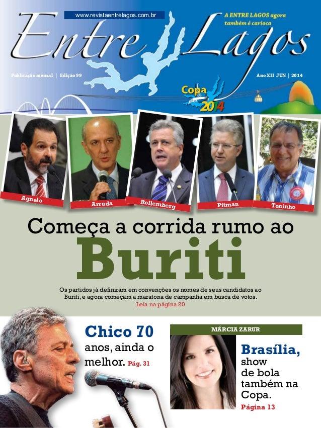 Publicação mensal | Edição 99 Ano XII JUN | 2014 www.revistaentrelagos.com.br Começa a corrida rumo ao BuritiOs partidos j...