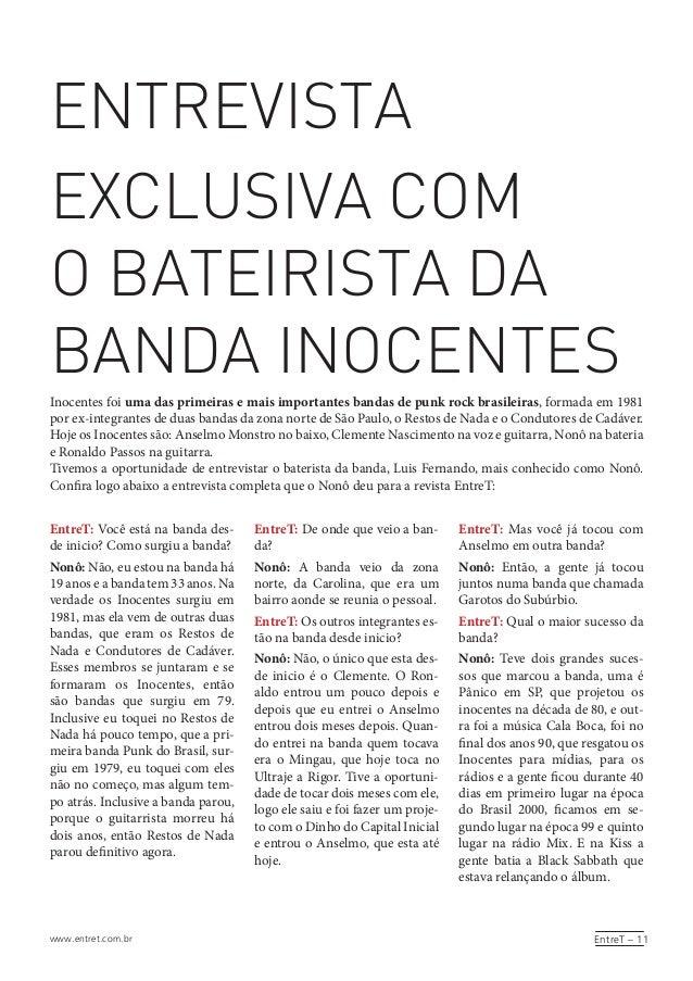 EntreT – 11www.entret.com.br ENTREVISTA EXCLUSIVA COM O BATEIRISTA DA BANDA INOCENTES Inocentes foi uma das primeiras e ma...