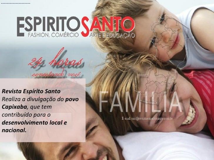 Revista Espírito SantoRealiza a divulgação do povoCapixaba, que temcontribuído para odesenvolvimento local enacional.