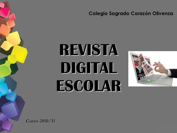 REVISTA DIGITAL ESCOLAR Curso 2010/11 Colegio Sagrado Corazón Olivenza
