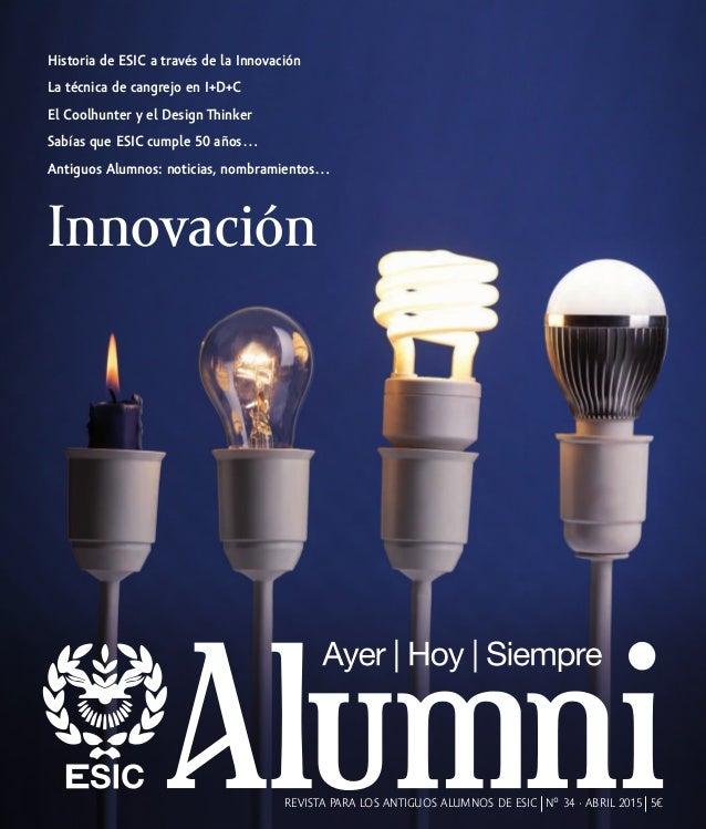 REVISTA PARA LOS ANTIGUOS ALUMNOS DE ESIC Nº 34 · ABRIL 2015 5€ Innovación Historia de ESIC a través de la Innovación La t...