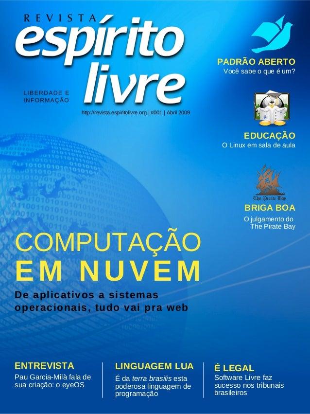 COMPUTAÇÃO EM NUVEM De aplicativos a sistemas operacionais, tudo vai pra web http://revista.espiritolivre.org | #001 | Abr...