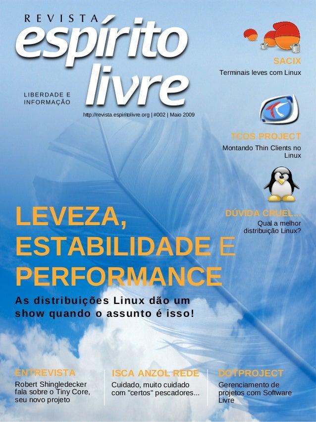 LEVEZA, ESTABILIDADE E PERFORMANCE As distribuições Linux dão um show quando o assunto é isso! http://revista.espiritolivr...