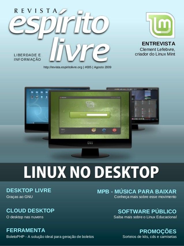 http://revista.espiritolivre.org | #005 | Agosto 2009 ENTREVISTA Clement Lefebvre, criador do Linux Mint DESKTOP LIVRE CLO...