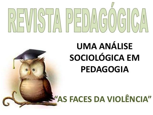 """UMA ANÁLISE SOCIOLÓGICA EM PEDAGOGIA """"AS FACES DA VIOLÊNCIA"""""""