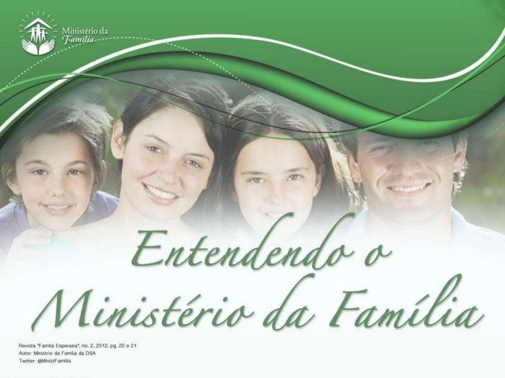 LIDER DO MF TRABALHA           EM 3 ÁREASFortalecendo ao mesmo temporelacionamentos da:• Família com Deus• Família com a p...