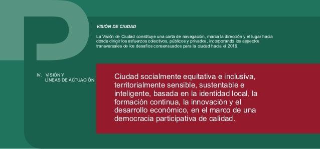 El plan de desarrollo concibe su imagen asociada a una ciudad socialmente cohesionada a partir de una distribución equitat...