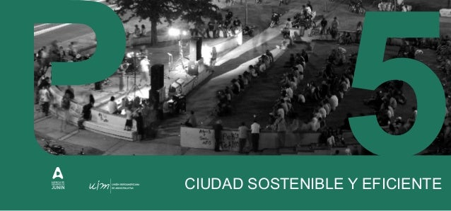 CIUDAD SOSTENIBLE Y EFICIENTE Una ciudad con sustentabilidad ambiental como modelo de progreso, eficiente en el uso de la ...