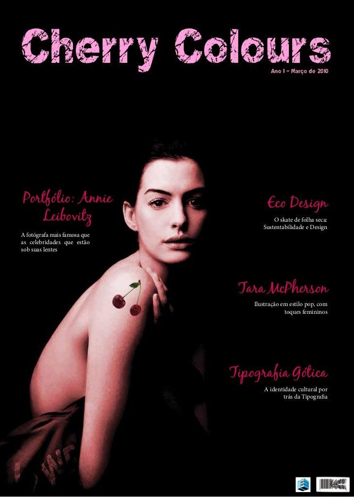 Cherry Colours                          Ano 1 - Março de 2010Portfólio: Annie                       Eco Design   Leibovitz...