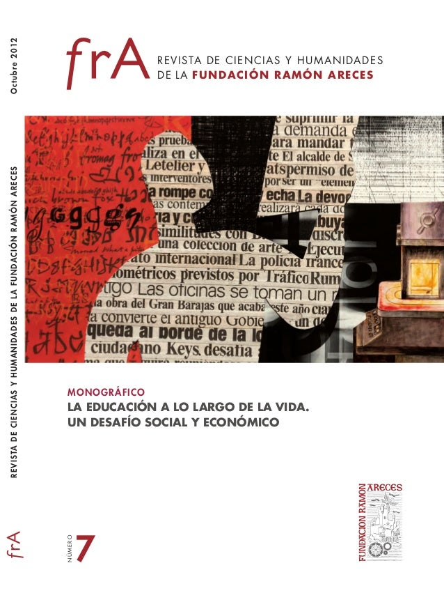 Octubre2012NÚMERO7REVISTA DE CIENCIAS Y HUMANIDADESDE LA FUNDACIÓN RAMÓN ARECESMONOGRÁFICOLA EDUCACIÓN A LO LARGO DE LA VI...