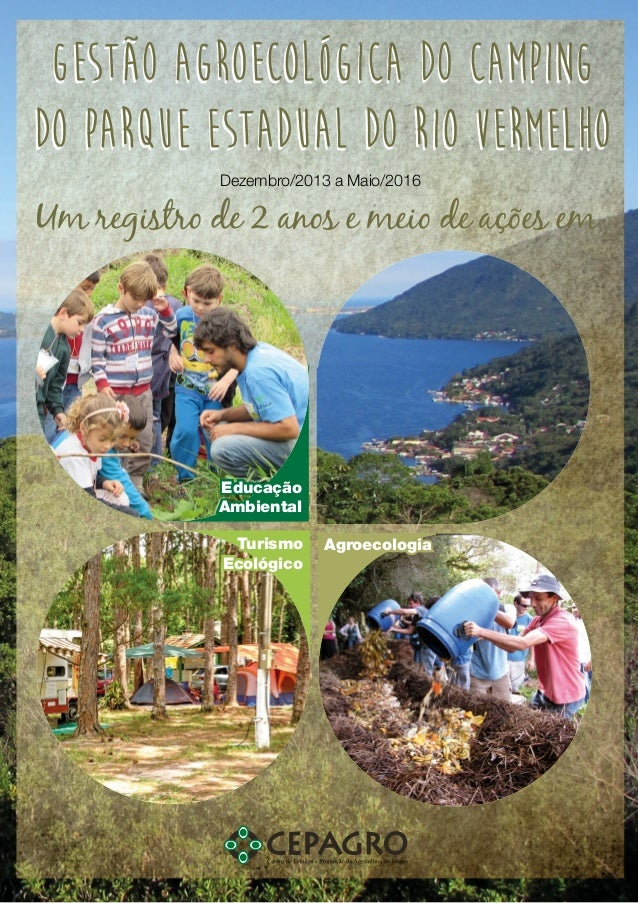 Educação Ambiental Turismo Ecológico Agroecologia Dezembro/2013 a Maio/2016 Um registro de 2 anos e meio de ações em Gestã...