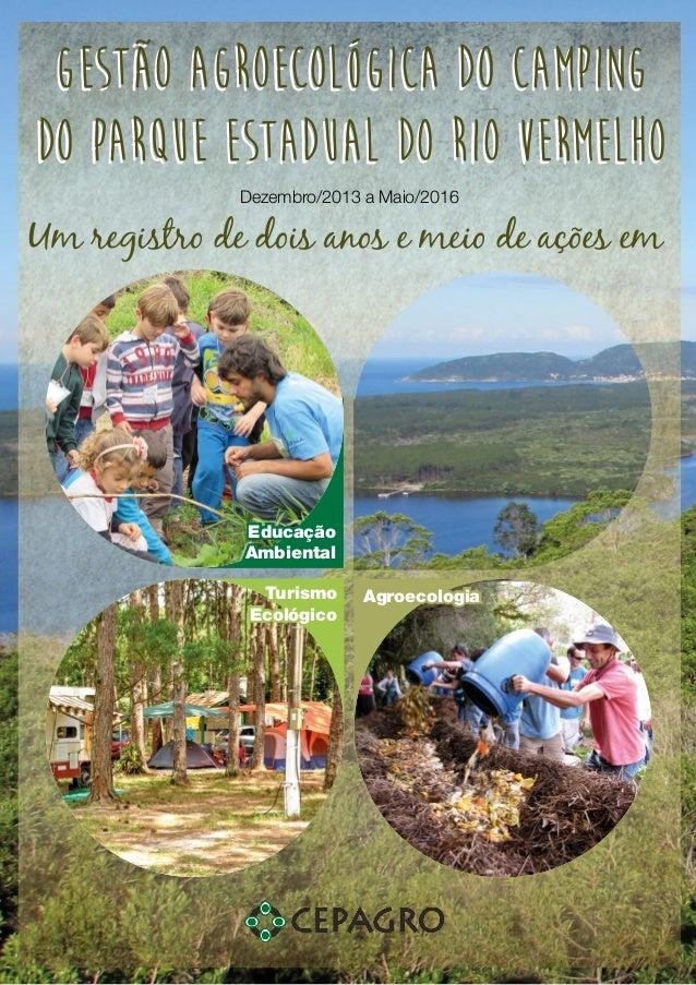Educação Ambiental Turismo Ecológico Agroecologia Dezembro/2013 a Maio/2016 Um registro de dois anos e meio de ações em Ge...