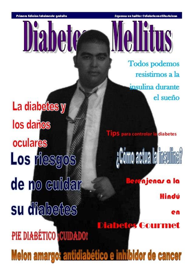 Primera Edición totalmente gratuita Síguenos en twitter @diabetesmellitusfalcon Todos podemos resistirnos a la insulina du...