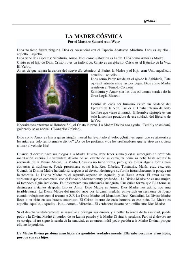 GNOSISGNOSISGNOSISGNOSIS LA MADRE CÓSMICA Por el Maestro Samael Aun Weor Dios no tiene figura ninguna. Dios es coesencial ...