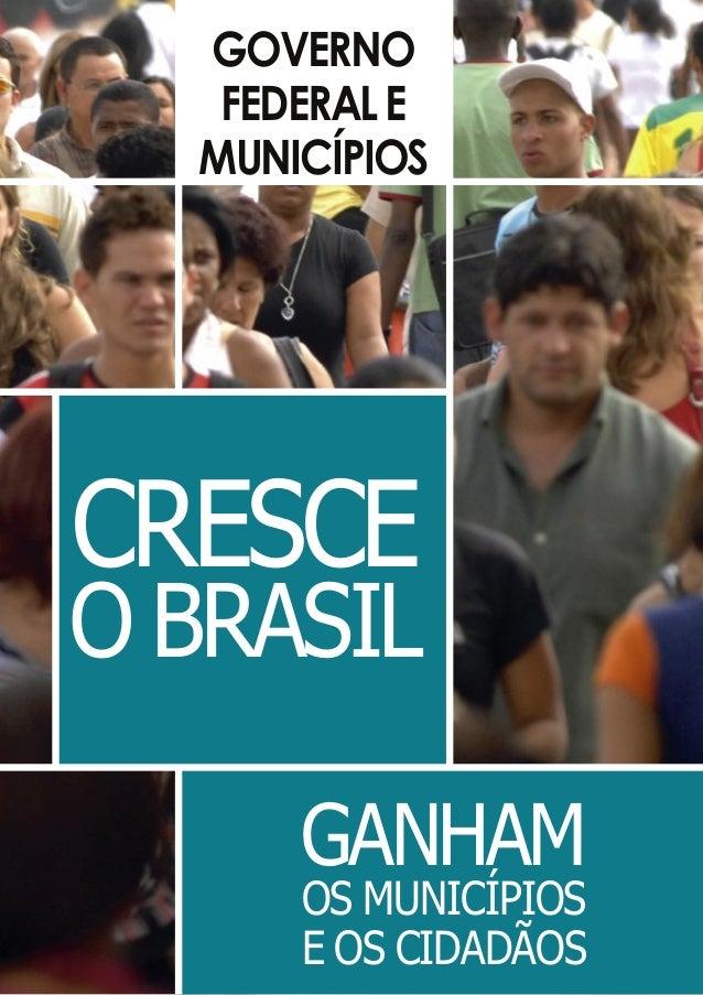 GANHAM OS MUNICÍPIOS E OS CIDADÃOS GOVERNO FEDERALE MUNICÍPIOS CRESCE O BRASIL