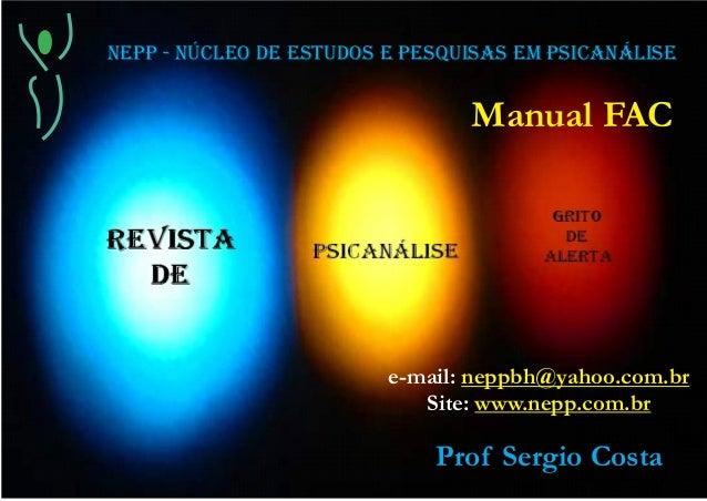 NEPP - NÚCLEO DE ESTUDOS E PESQUISAS EM PSICANÁLISEe-mail: neppbh@yahoo.com.brSite: www.nepp.com.brManual FACProf Sergio C...
