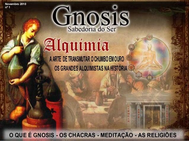 Novembro 2010 n€ 1 AARTE DETRANSMUTAROCHUMBOEMOURO OSGRANDESALQUIMISTASNAHIST'RIA O QUE € GNOSIS - OS CHACRAS - MEDITA•'O ...