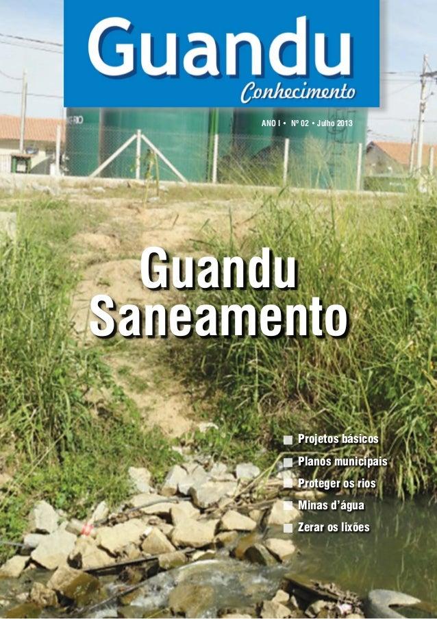 ANO I • Nº 02 • Julho 2013  Guandu  Saneamento  Projetos básicos  Planos municipais  Proteger os rios  Minas d'água  Zerar...