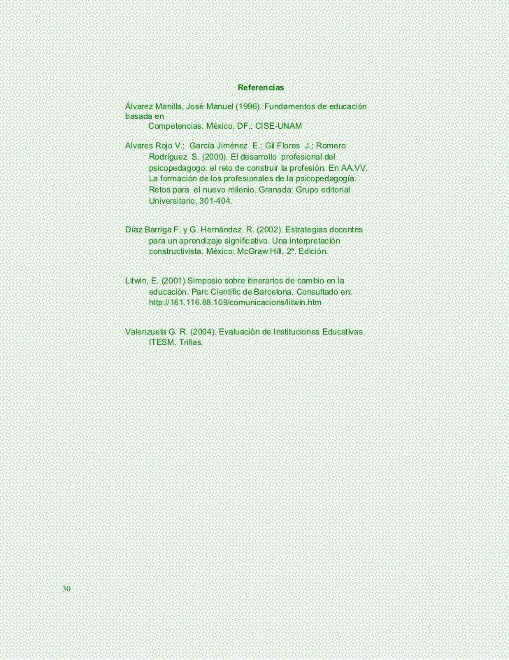 Referencias     Álvarez Manilla, José Manuel (1996). Fundamentos de educación     basada en           Competencias. México...