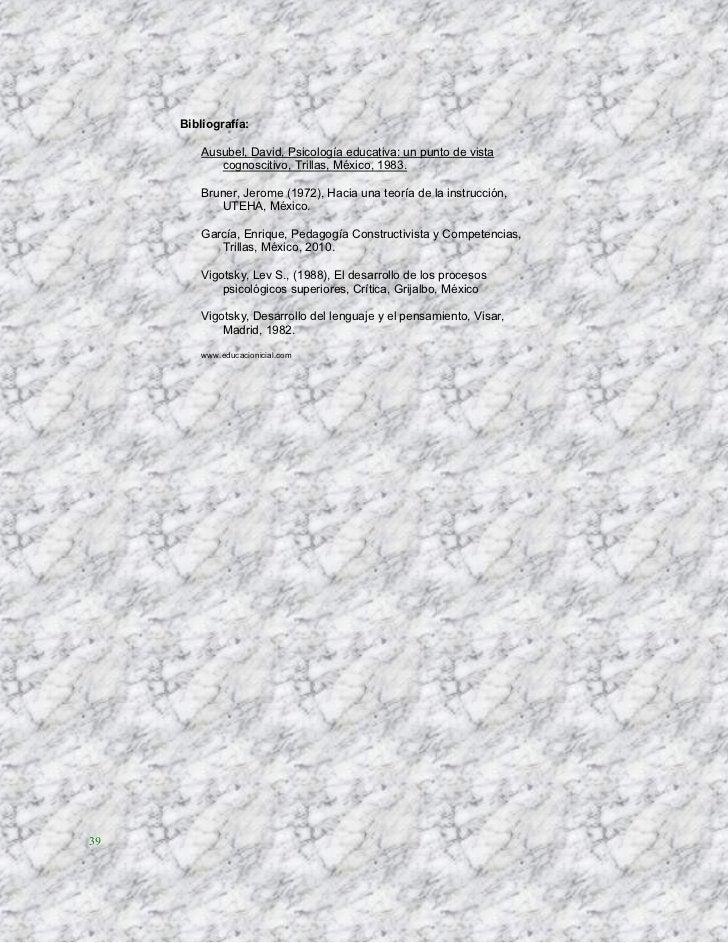 Bibliografía:         Ausubel, David, Psicología educativa: un punto de vista            cognoscitivo, Trillas, México, 19...