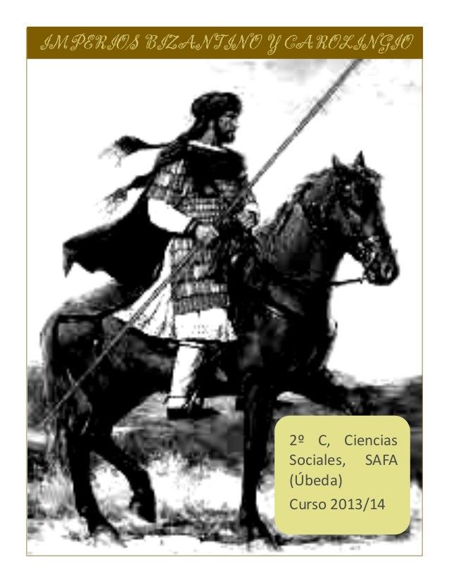 IMPERIOS BIZANTINO Y CAROLINGIO  2º C, Ciencias Sociales, SAFA (Úbeda) Curso 2013/14