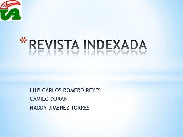 * LUIS CARLOS ROMERO REYES CAMILO DURAN HADDY JIMENEZ TORRES