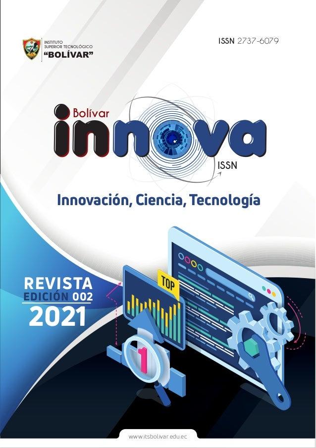 Bolívar ISSN ISSN 2737-6079 REVISTA EDICIÓN 002 2021 www.itsbolivar.edu.ec Innovación, Ciencia,Tecnología