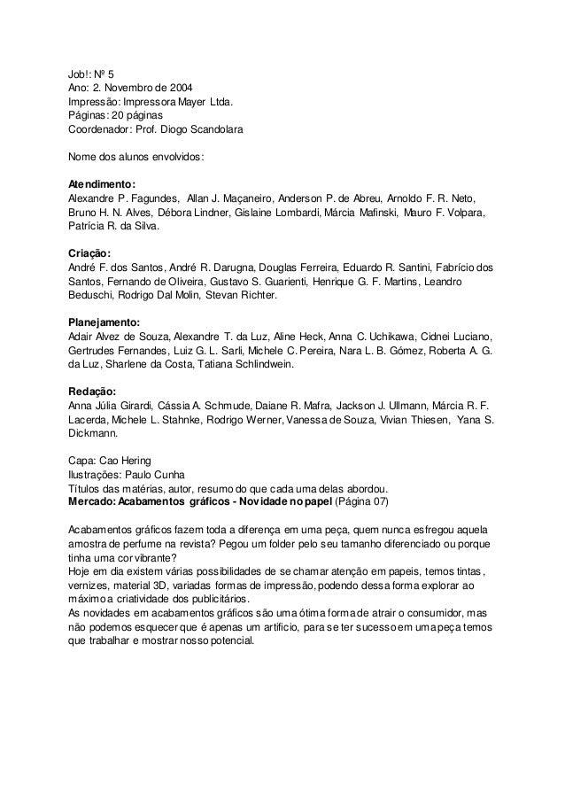 Job!: Nº 5 Ano: 2. Novembro de 2004 Impressão: Impressora Mayer Ltda. Páginas: 20 páginas Coordenador: Prof. Diogo Scandol...