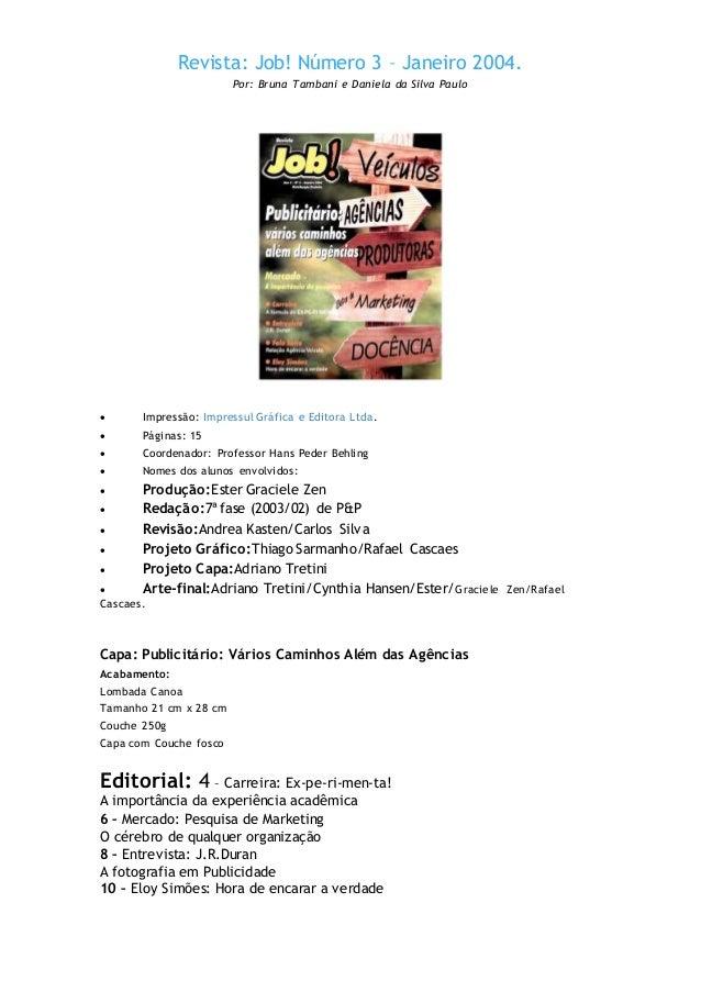 Revista: Job! Número 3 – Janeiro 2004. Por: Bruna Tambani e Daniela da Silva Paulo  Impressão: Impressul Gráfica e Editor...