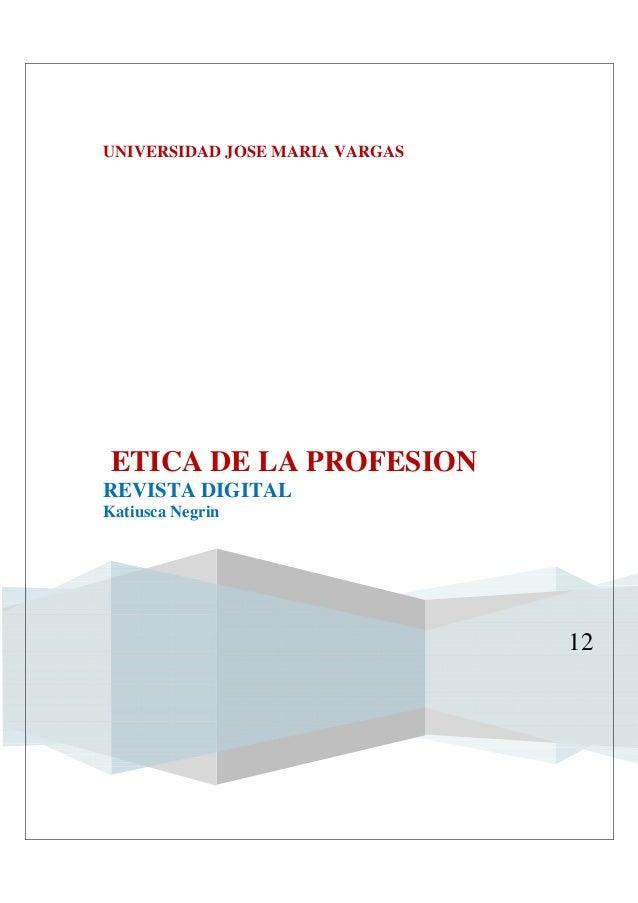 UNIVERSIDAD JOSE MARIA VARGASETICA DE LA PROFESIONREVISTA DIGITALKatiusca Negrin                                12