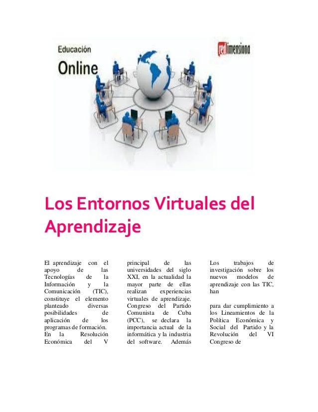 Los Entornos Virtuales del Aprendizaje El aprendizaje con el apoyo de las Tecnologías de la Información y la Comunicación ...