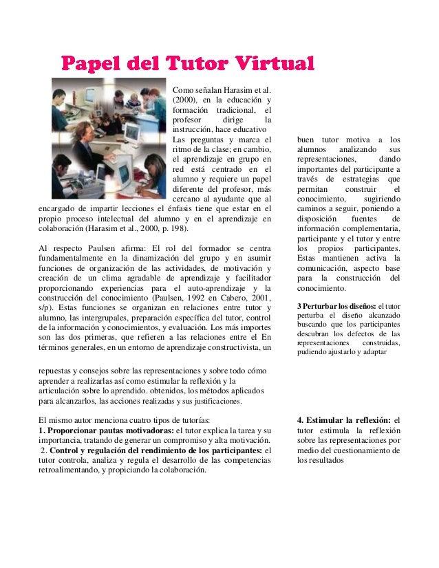 Como señalan Harasim et al. (2000), en la educación y formación tradicional, el profesor dirige la instrucción, hace educa...