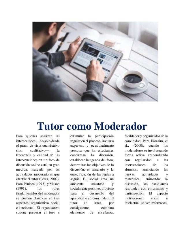Tutor como Moderador Para quienes analizan las interacciones —no solo desde el punto de vista cuantitativo sino cualitativ...
