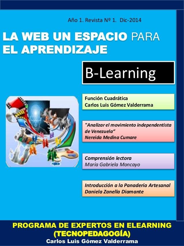 Año 1. Revista Nº 1. Dic-2014  LA WEB UN ESPACIO PARA  EL APRENDIZAJE  B-Learning  Función Cuadrática  Carlos Luis Gómez V...