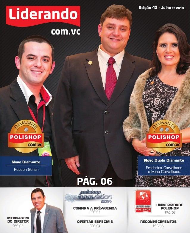 Edição 42 - Julho de 2014 Novo Duplo Diamante Frederico Carvalhaes e Ivana Carvalhaes Novo Diamante Robson Genari PÁG. 06 ...
