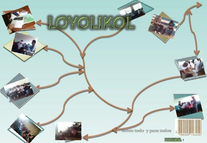 LOYOLIKOL<br />Sobre todo  y para todos<br />1<br />LOYOLIKOL<br />