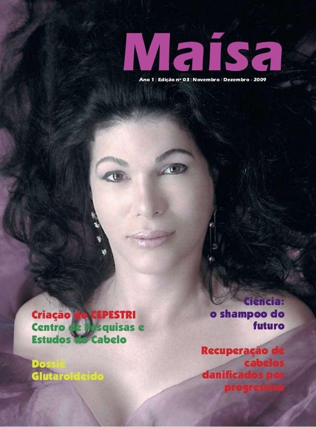 MaísaAno 1 | Edição nº 03 | Novembro / Dezembro - 2009 Ciência: o shampoo do futuro Recuperação de cabelos danificados por...