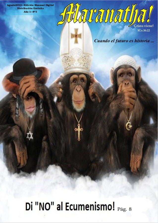 1 Agosto2013—Edición Mensual Digital Distribución Gratuita Año I—Nº3 Cristo viene! 1Co.16:22 Cuando el futuro es historia ...