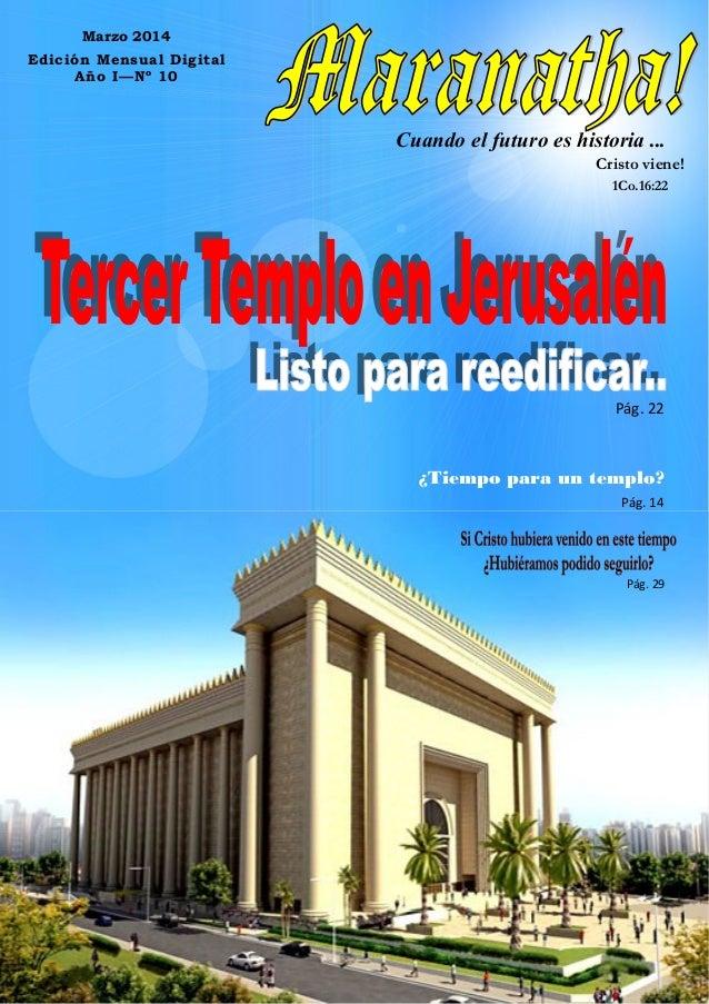 1 Marzo 2014 Edición Mensual Digital Año I—Nº 10 Cuando el futuro es historia ... Cristo viene! 1Co.16:22 Pág. 22 ¿Tiempo ...