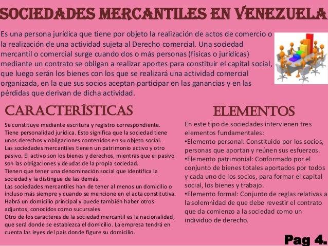 SOCIEDADES MERCANTILES EN VENEZUELA Es una persona jurídica que tiene por objeto la realización de actos de comercio o la ...