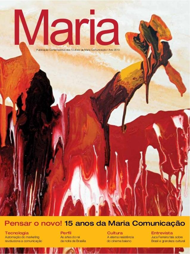 MariaPublicação Comemorativa dos 15 Anos da Maria Comunicação / Ano 2010 Pensar o novo! 15 anos da Maria Comunicação Perfil...